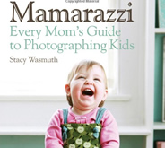 Mamarazzi: Every Mom's Guide to Photographing Kids by Stacy Wasmuth