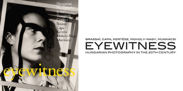 Eyewitness: Hungarian Photography in the Twentieth Century. Brassai, Capa, Kertesz, Moholy-Nagy, Munkacsi by Péter Baki