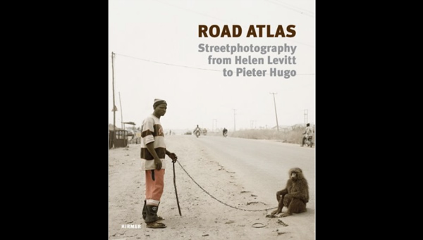 Road Atlas: Streetphotography from Helen Levitt to Pieter Hugo by Beate Kemfert
