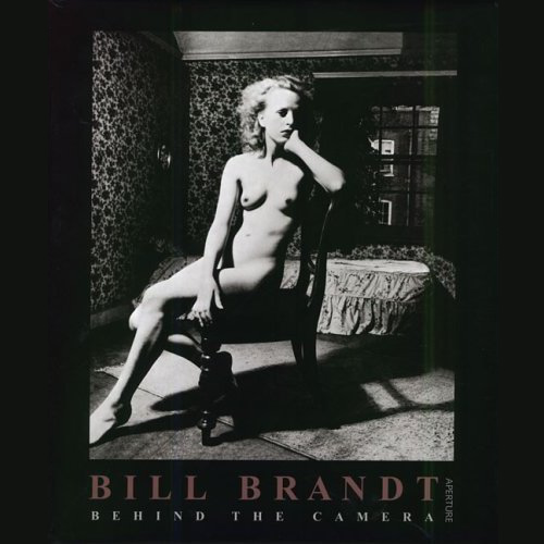 Bill Brandt: Behind The Camera (Aperture Monograph S.)