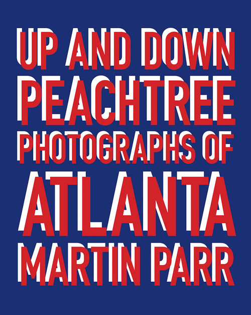 Up and Down Peachtree: Photos of Atlanta by Martin Parr