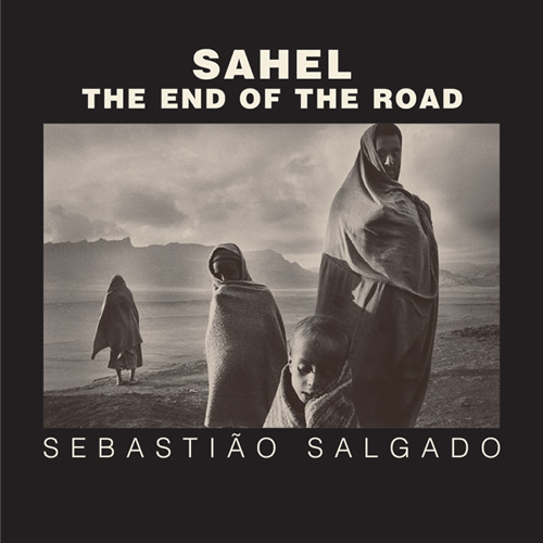 Sahel: The End of the Road (Series in Contemporary Photography)
