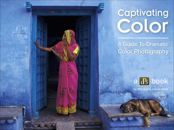 Captivating Color - A Guide to Dramatic Color Photography by DPS