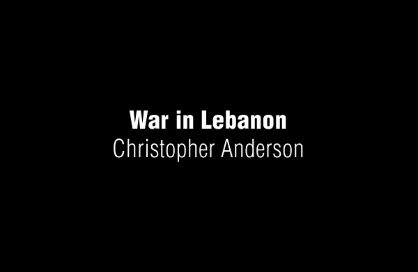 War in Lebanon by Christopher Anderson