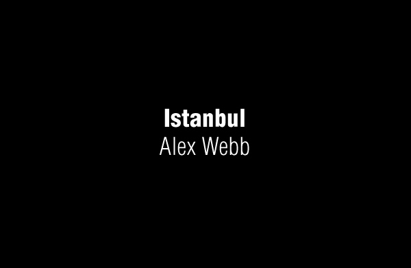 Istanbul - City of a Hundred Names by Alex Webb