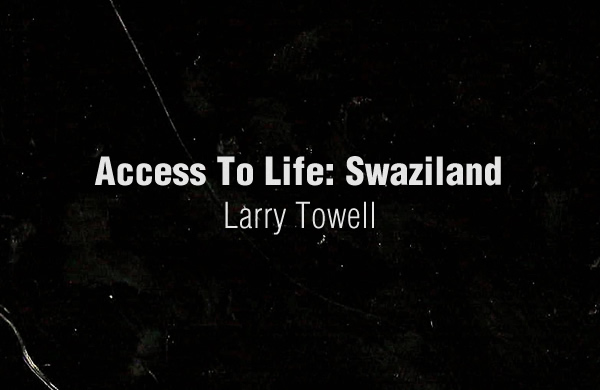 Access To Life: Swaziland by Larry Towell