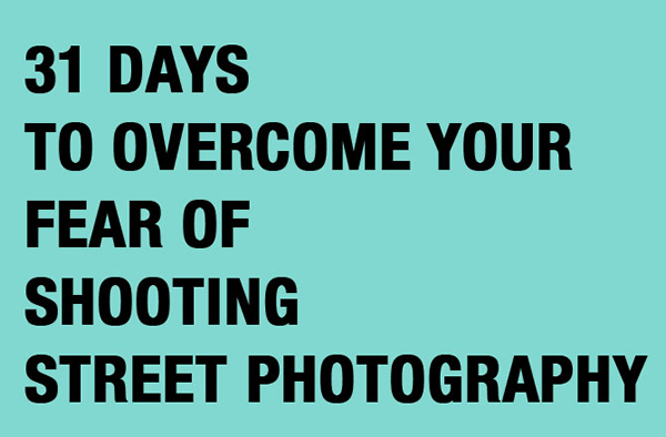 31 Days to overcome your fear of shooting Street Photography