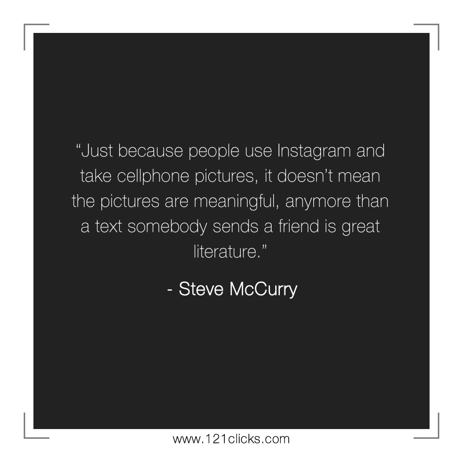 Just because people use Instagram and take cellphone pictures, it doesn't mean the pictures are meaningful, anymore than a text somebody sends a friend is great literature.