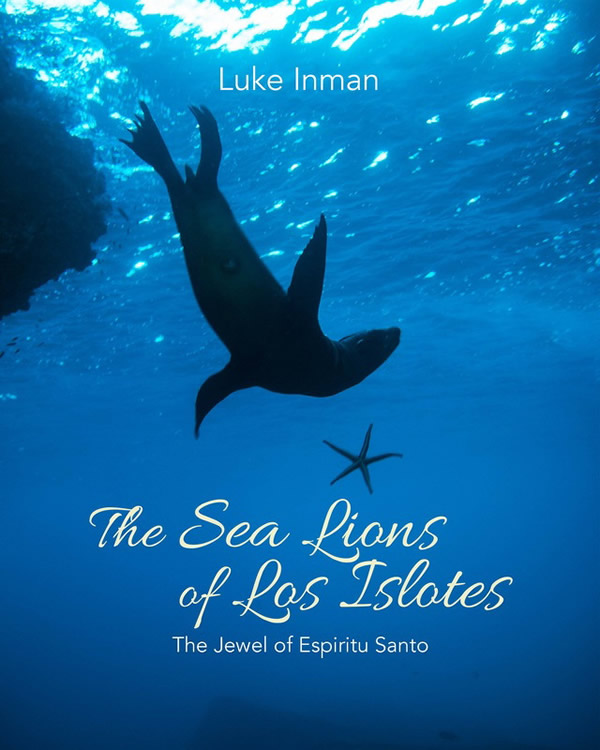 Underwater Photography Book of the Year - Runner Up 'The Sea Lions of Los Islotes - The Jewel of Espiritu Santo' - Luke Inman